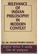 RELEVANCE OF INDIAN PHILOSOPHY IN MODERN CONTEXT - DR. SHASHI PRABHA KUMAR